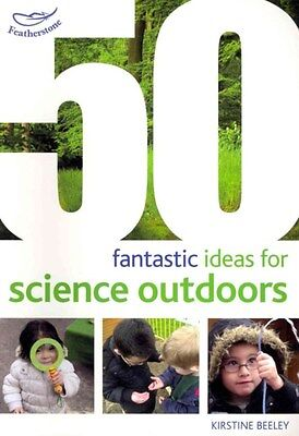 50 Fantastic Ideas for Science Outdoors 9781408186800 by Kirstine Beeley, NEW