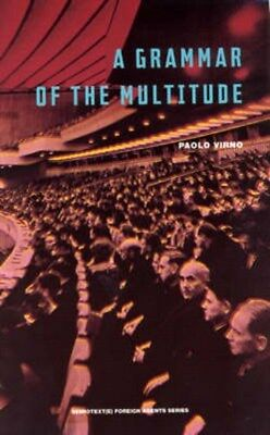 Grammar of the Multitude 9781584350217 by Paolo Virno, Paperback, BRAND NEW