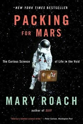 Packing for Mars: The Curious Science of Life in the Void 9780393339918, Roach