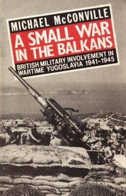 A Small War in the Balkans: British Military Involvement in Wartime...
