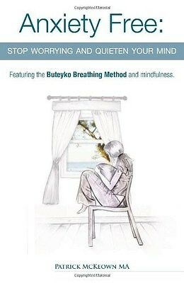 Anxiety Free: Stop Worrying and Quieten Your Mind - The Only Way to Oxygenate...