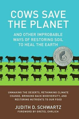 Cows Save the Planet: and Other Improbable Ways of Restoring Soil to Heal the...