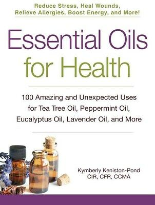 Essential Oils for Health: 100 Amazing and Unexpected Uses for Tea Tree Oil,...