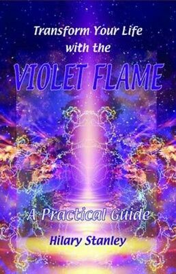 Transform Your Life with Violet Flame: A Practical Guide 9781906289256, Stanley