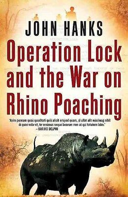 Operation Lock and the War on Rhino Poaching 9781770227293 by John Hanks, NEW