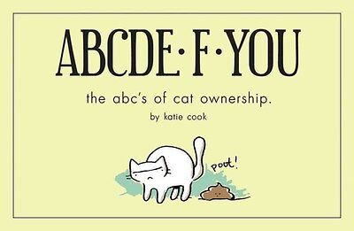 Abcde-F-You: The ABC's of Cat Ownership 9781454917205 by Katie Cook, Cards, NEW