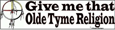 BUMPER STICKER: GIVE ME THAT OLDE TYME RELIGION Wicca Witch Pagan Goth