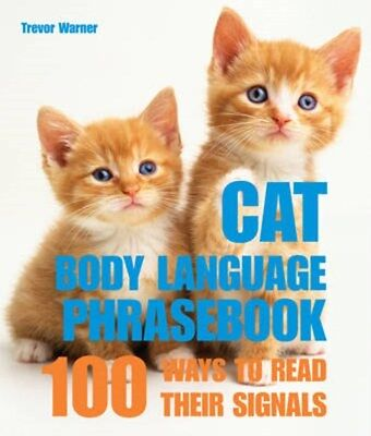 Cat Body Language Phrasebook: 100 Ways to Read Their Signals 9781840655681, NEW