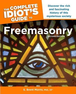 The Complete Idiot's Guide To Freemasonry - Morris, S. Brent, Ph.d. - New Paperb