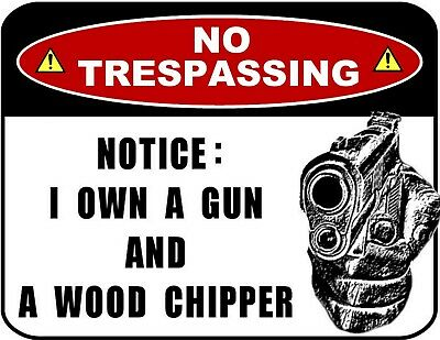 No Trespassing Notice: I Own a Gun and a Wood Chipper 9 x 11.5 Laminated Sign