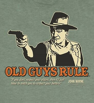"Old Guys Rule John Wayne "" Teach Respect "" If You Don't Respect Your Elders M"