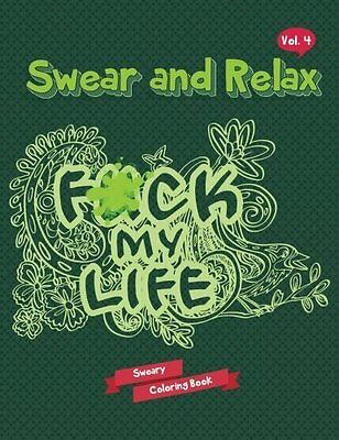 Sweary Coloring Book: F*ck My Life Swear  by Swear and Relax New Paperback Book