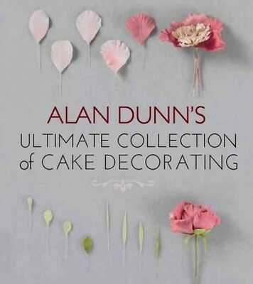 Alan Dunn's Ultimate Collection Of Cake Decorating New Paperback Book