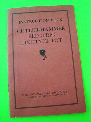 rare 1923 CUTLER-HAMMER ELECTRIC LINOTYPE POT ILLUST'D INSTRUCTION MANUAL Xlnt+