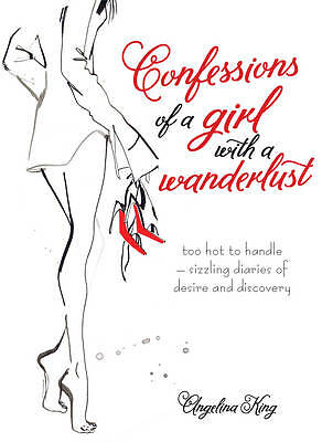 Confessions Of A Girl With A Wanderlust Angelina King 9781909108547