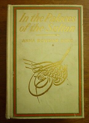 1903 In PALACES of the SULTAN Anna Bowman Dodd ISTANBUL Travel OTTOMAN EMPIRE