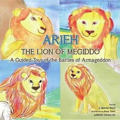 Arieh: The Lion of Megiddo: A Guided Tour of the Battles of Armageddon by J Spen