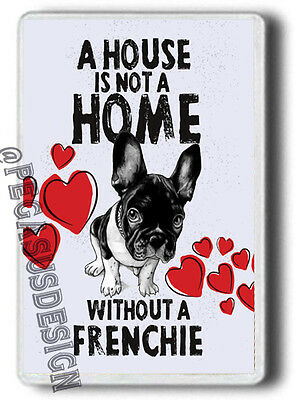 Funny, A house is not a home without a Frenchie FRIDGE MAGNET! JUMBO SIZE