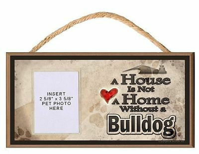 A House is Not a Home Without a Bulldog Dog Sign Plaque w/ Photo Insert