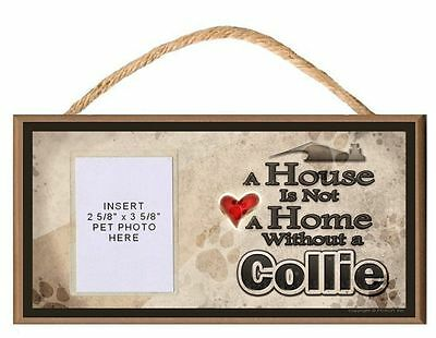 A House is Not a Home Without a Collie Dog Sign Plaque w/ Photo Insert