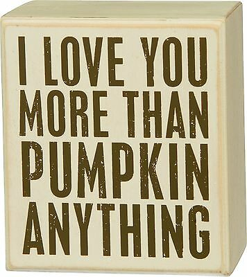I LOVE YOU MORE THAN PUMPKIN ANYTHING Primitives by Kathy Thanksgiving Box Sign