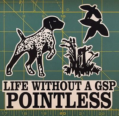 Life Without A GSP POINTLESS. German Shorthair Pointer Window Decal Sticker