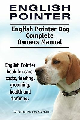 English Pointer. English Pointer Dog Complete Owners Manual. English Pointer ...