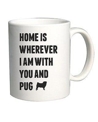 Tazza 11oz CIT0100 home is wherever i am with you and pug