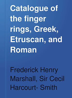 Catalogue of the Finger Rings Greek Etruscan and Roman - PDF eBOOK on CD