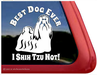 Best Dog Ever - I Shih Tzu Not!  High Quality All-Weather Vinyl  Decal Sticker