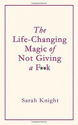 The Life-Changing Magic of Not Giving a F**k - Book by Sarah Knight (Hardcover)