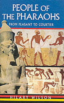 People of the Pharaohs: From Peasant to Courtier by Hilary Wilson (Hardback,...