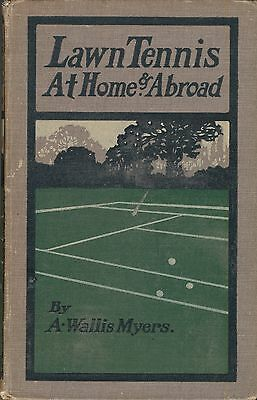LAWN TENNIS AT HOME & ABROAD by A. WALLIS MYERS; 1903; TENNIS BOOK