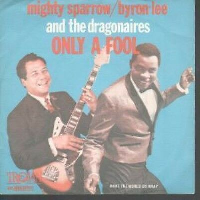 "MIGHTY SPARROW/BYRON LEE AND THE DRAGONAIRES Only A Fool 7"" VINYL B/W Make The"