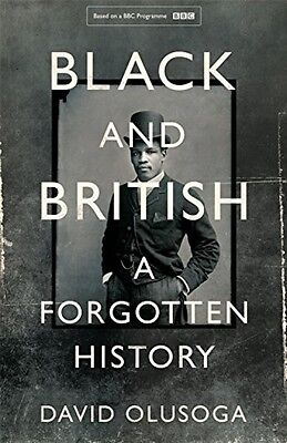 Black And British: A Forgotten History - Book by David Olusoga (Hardcover, 2016)