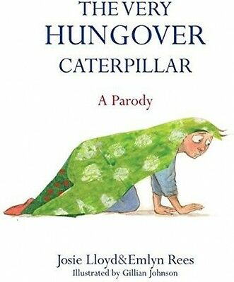 The Very Hungover Caterpillar: A Parody - By Emlyn Rees, Josie Lloyd (Hardcover)