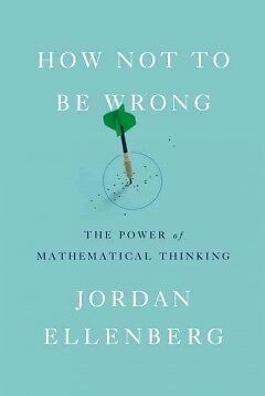 How Not to Be Wrong - NEW - 9781594205224 by Ellenberg, Jordan