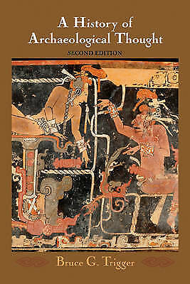 A History Of Archaeological Thought by Bruce G. Trigger BOOK (NEW HARDBACK)