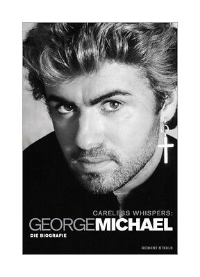 Careless Whispers: George Michael von Robert Steele (Portofrei)
