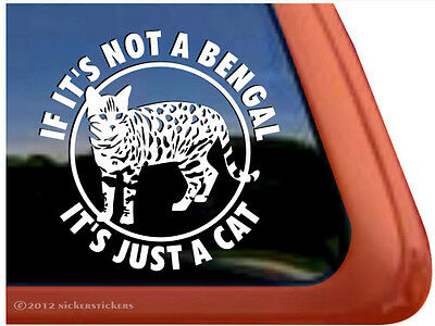 If It's Not a Bengal, It's Just a Cat | High Quality Vinyl Cat Window Decal