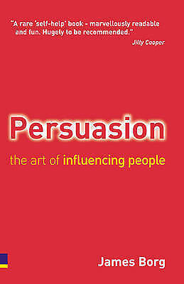 Persuasion: The Art of Influencing People by James Borg (Paperback, 2007)