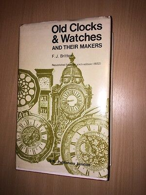 Old Clocks And Watches And Their Makers  F J  Britten 1971