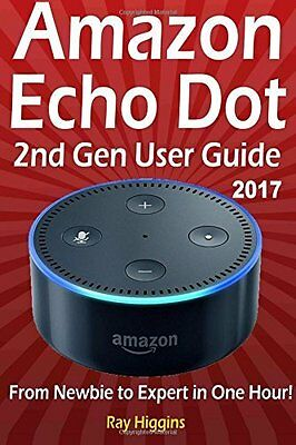 Amazon Echo Dot: Echo Dot User Manual: From Ne by Ray Higgins New Paperback Book