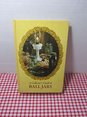 A Collector's Guide To Ball Jars - By William F. Brantley ~ 1975 Collectors Book