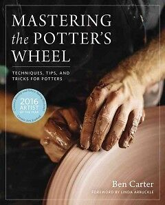 Mastering the Potter's Wheel - NEW - 9780760349755 by Carter, Ben