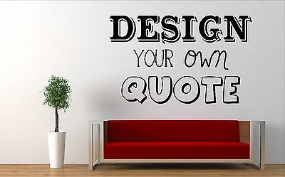 Design your own quote, personalised, custom, wall art vinyl decal sticker