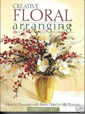 Floral  Arranging Fresh - Dried - Silk Flowers Soft Covered Book