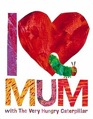 I Love Mum with the Very Hungry Caterpillar New Hardback Book