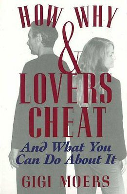How and Why Lovers Cheat by Moers  Gigi Hardback New  Book