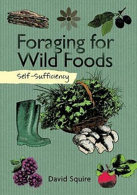 Self-Sufficiency: Foraging for Wild Foods by David Squire New Paperback Book
